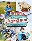 My Little French Kitchen: Over 100 recipes from the mountains, market squares and shores of France