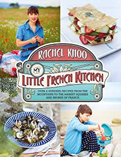 My Little French Kitchen: Over 100 Recipes From The Mountains, Market  Squares And Shores