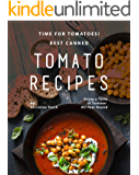 Time for Tomatoes! - Best Canned Tomato Recipes: Enjoy a Taste of Summer All-Year Round