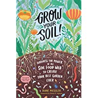 Grow Your Soil!: Harness the Power of Microbes to Create Your Best Garden Ever