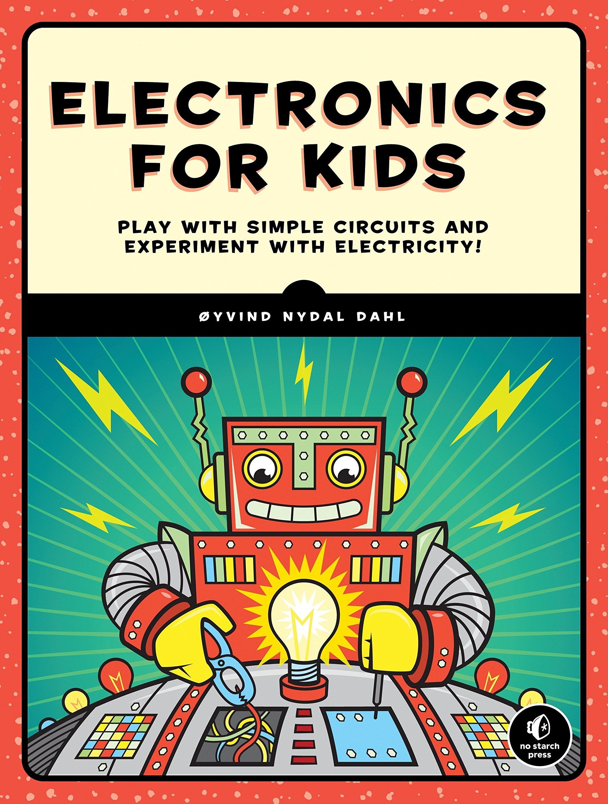Electronics For Kids Play With Simple Circuits And Experiment Learning Circuit World Electricity Oyvind Nydal Dahl 9781593277253 Books