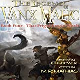 That Frigid Fargin Witch: The Legend of Vanx Malic Series