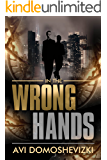 In the Wrong Hands: Action Packed Mysterious Murder Investigation Thriller (The Technothriller & Crime series Book 2)