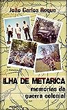 Ilha de Metarica: Memórias da Guerra Colonial (Portuguese Edition)
