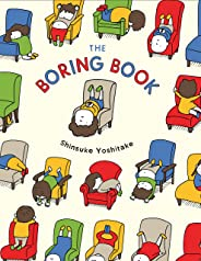 The Boring Book: (Childrens Book about Boredom, Funny Kids Picture Book, Early Elementary School Story Book)