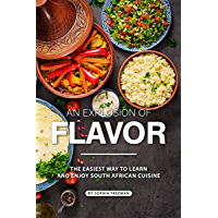 An Explosion of Flavor: The Easiest Way to learn and Enjoy South African Cuisine (English Edition)