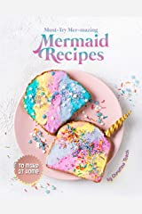 Must-Try Mer-mazing Mermaid Recipes: to Make at Home Kindle Edition