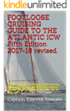 FOOTLOOSE CRUISING GUIDE TO THE ATLANTIC ICW Fifth Edition 2017-18: A miles by mile anchorage and cruising guide to traveling the East Coast Intra-coastal Waterway from Norfolk, VA. to Miami, Fl.