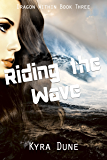 Riding The Wave: (Dragon Within Book Three)