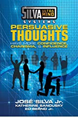 Silva Ultramind Systems Persuasive Thoughts: Have More Confidence, Charisma, & Influence Kindle Edition