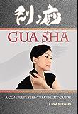 Gua Sha: A Complete Self-treatment Guide (English Edition)
