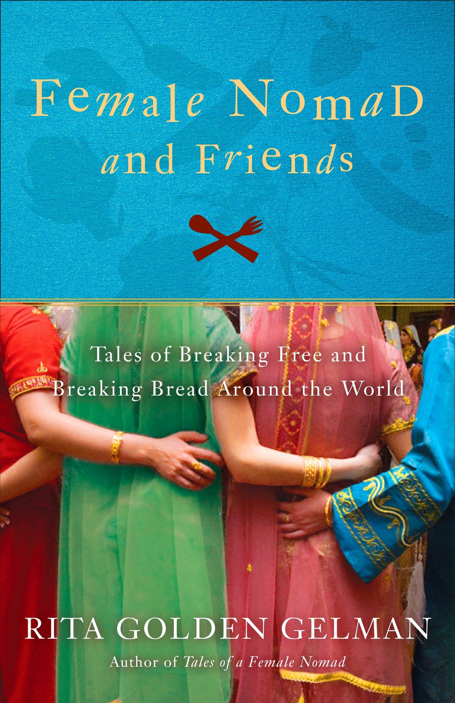 Female Nomad and Friends: Tales of Breaking Free and Breaking Bread Around  the World: Rita Golden Gelman: 9780307588012: Amazon.com: Books