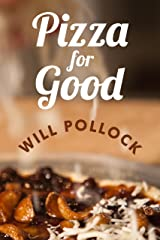 Pizza for Good: An Interactive Cookbook, Memoir, and DIY Guide for Building Community Kindle Edition with Audio/Video