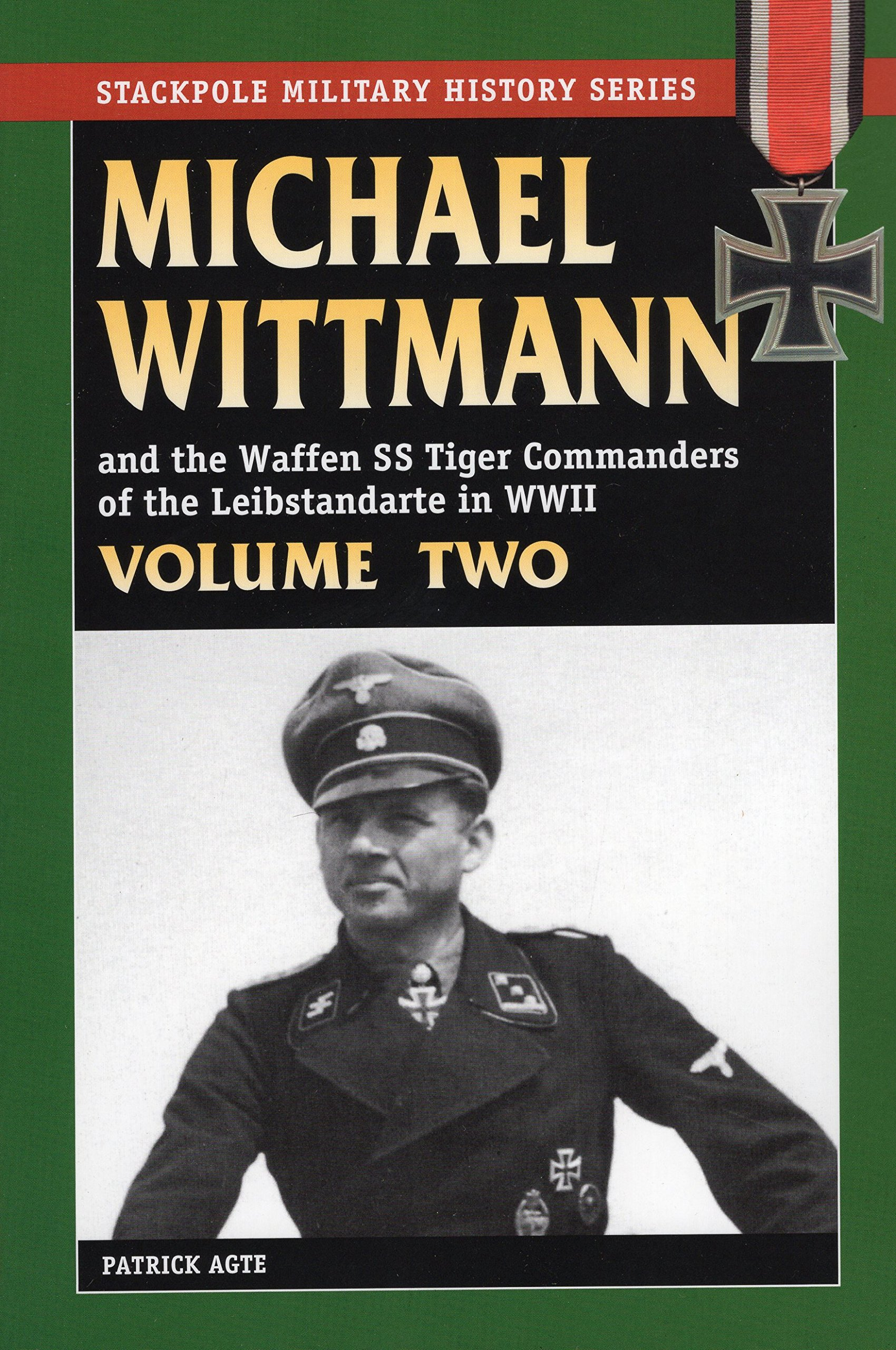 Download MICHAEL WITTMANN AND THE WAFFEN SS TIGER COMMANDERS OF THE LEIBSTANDARTE IN WWII, Vol. 2 (Stackpole Military History) pdf epub