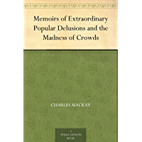 Memoirs of Extraordinary Popular Delusions and the Madness of Crowds (English Edition)