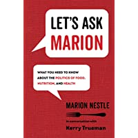 Let's Ask Marion: What You Need to Know about the Politics of Food, Nutrition, and Health (Volume 74) (California…