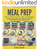 Meal Prep: The Ultimate Meal Prep Cookbook-60 Quick and Easy Low Carb Keto Recipes for Clean Eating & Weight Loss (Low Carb Meal Prep Book 4)
