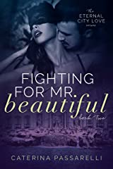 Fighting For Mr. Beautiful: Eternal City Love, Book 2 Kindle Edition