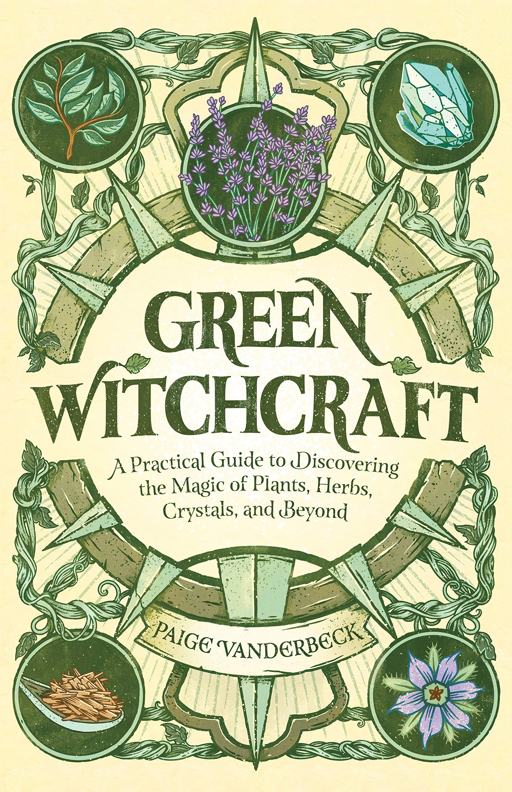Green Witchcraft: A Practical Guide to Discovering the Magic of Plants, Herbs, Crystals, and Beyond