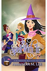 To Spell With It (A Moonstone Bay Cozy Mystery Book 4) Kindle Edition
