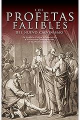 """Los Profetas Falibles de Nuevo Calvinismo: Un Análisis, Crítica y Exhortación  a la Doctrina Contemporánea  de la """"Profecía Falible"""" (Spanish Edition) Kindle Edition"""