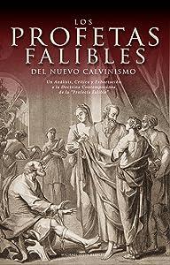 """Los Profetas Falibles de Nuevo Calvinismo: Un Análisis, Crítica y Exhortación  a la Doctrina Contemporánea  de la """"Profecía Falible"""" (Spanish Edition)"""