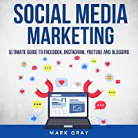 Social Media Marketing: Ultimate Guide to Facebook, Instagram, YouTube and Blogging