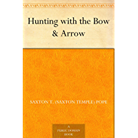 Hunting with the Bow & Arrow (English Edition)