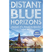 Distant Blue Horizons - Part 3 Indonesia: Journals of a Female Backpacker aged 48 ¾ (Travel Tales)