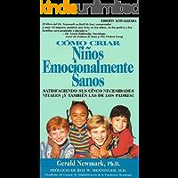 Como Criar Niños Emocionalmente Sanos: Satisfaciendo Sus Cinco Necesidades Vitales Y También Las de los Padres! Edición Actualizada