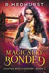 Magically Bonded: An Urban Fantasy Novel (Hunted Witch Agency Book 2) Kindle Edition