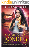 Magically Bonded: An Urban Fantasy Novel (Hunted Witch Agency Book 2)