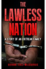 THE LAWLESS NATION: A STORY OF AN ERITREAN FAMILY Kindle Edition