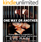 One Way Or Another - Prison allows a vengeful ex plenty of time to think, and to plot revenge: A suspense-filled mystery and suspense crime thriller series (Payback  Book 2)