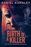 Birth Of A Killer: An Alice Bergman Novella
