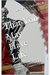 That You May Have Life: A Series of Expositional Sermons in John's Gospel: Volume 3 - Chapters 13-21 (To Believe and Have Life) Kindle Edition