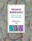 Weaving Iridescence: Color Play for the Handweaver (English Edition)