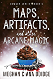 Maps, Artifacts, and Other Arcane Magic (Dowser Series Book 5)