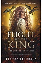 Flight of the King: A Paranormal Reverse Harem (Circus of Shifters, Phoenix's Ashes Book 3) Kindle Edition