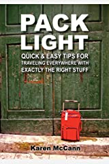 Pack Light: Quick & Easy Tips for Traveling Everywhere with Exactly the Right Stuff Kindle Edition