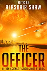 The Officer: Eleven Science Fiction Short Stories (Scifi Anthologies Book 2) Kindle Edition