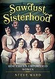 Sawdust Sisterhood: How Circus Empowered Women