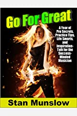Go For Great: A Year of  Pro Secrets, Practice Tips, Life Smarts, and Inspiration-Talk for the Success-Minded Musician Kindle Edition