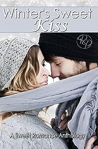 Winter's Sweet Kiss: A Romance Anthology: A Sweet (Clean) Winter Holiday Romance Anthology