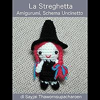La Streghetta, Amigurumi, Schema Uncinetto (Italian Edition)