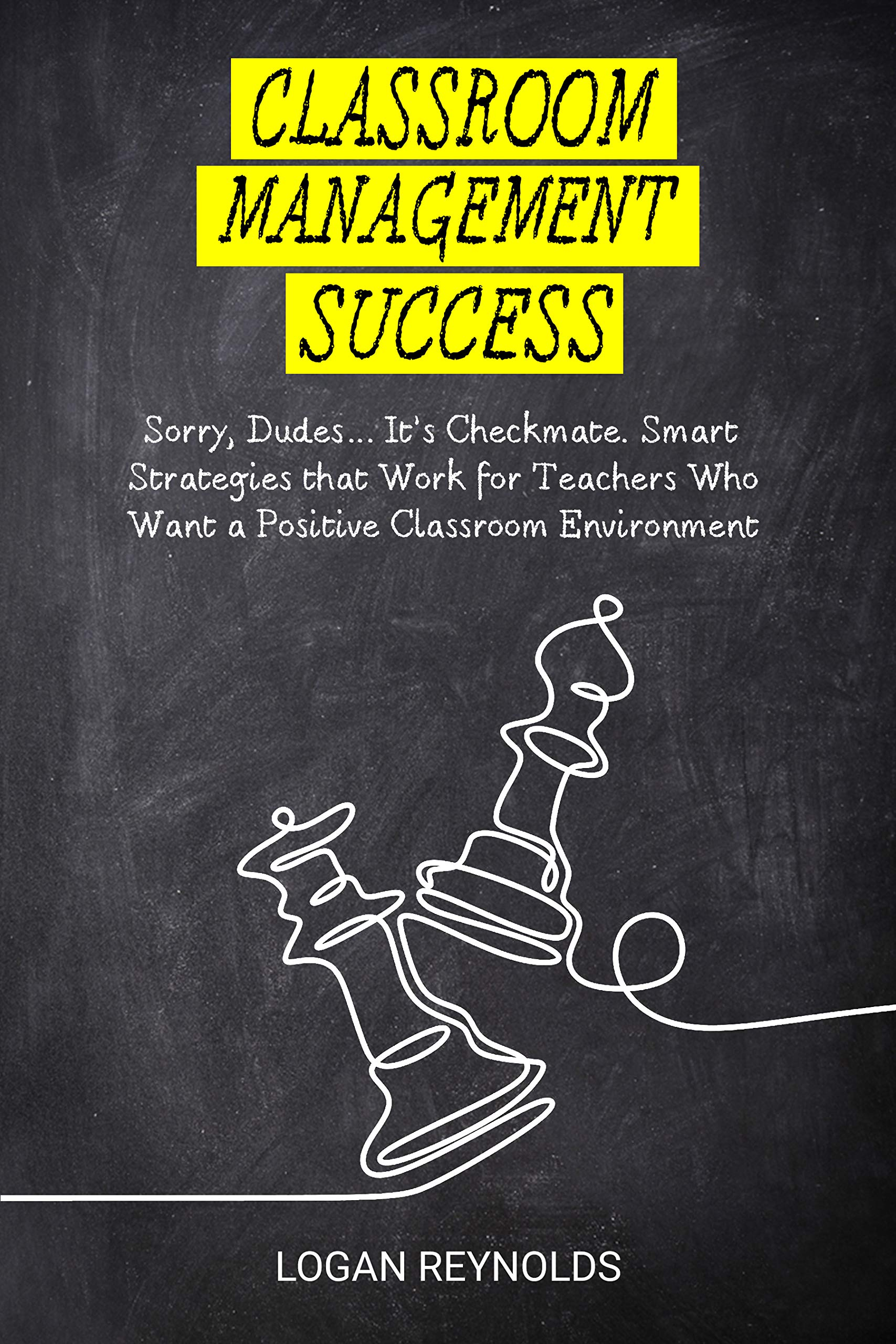Classroom Management Success: Sorry Dudes… It's Checkmate. Smart Strategies that Work for Teachers Who Want a Positive Classroom Environment. (Student Engagement Tools) (English Edition)
