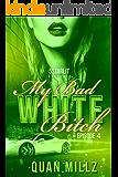 My Bad White Bitch (Book 4)