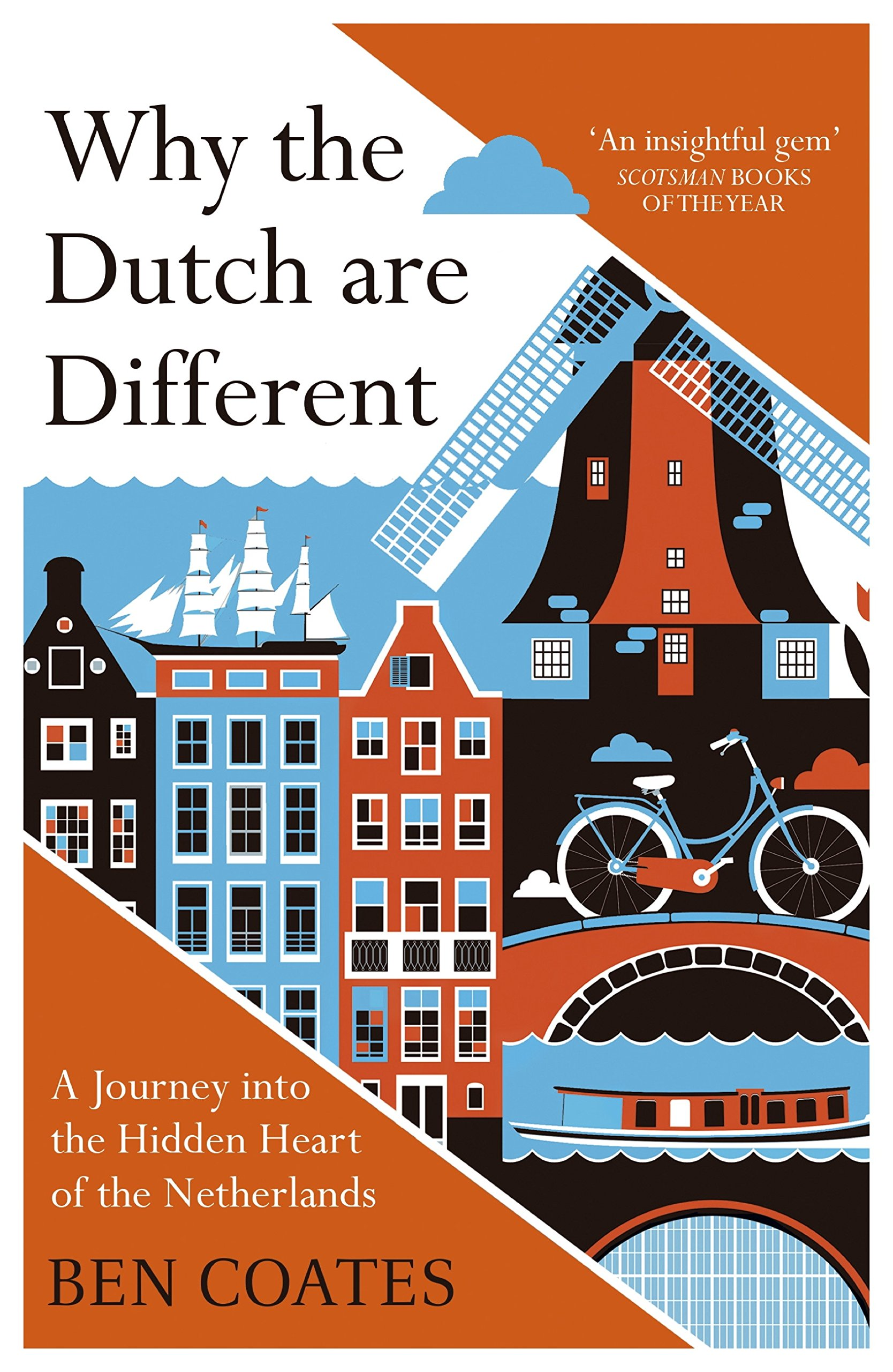 Why The Dutch Are Different  A Journey Into The Hidden Heart Of The Netherlands  From Amsterdam To Zwarte Piet The Acclaimed Guide To Travel In Holland  English Edition