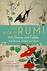 The Book of Rumi: 105 Stories and Fables that Illumine, Delight, and Inform Kindle Edition