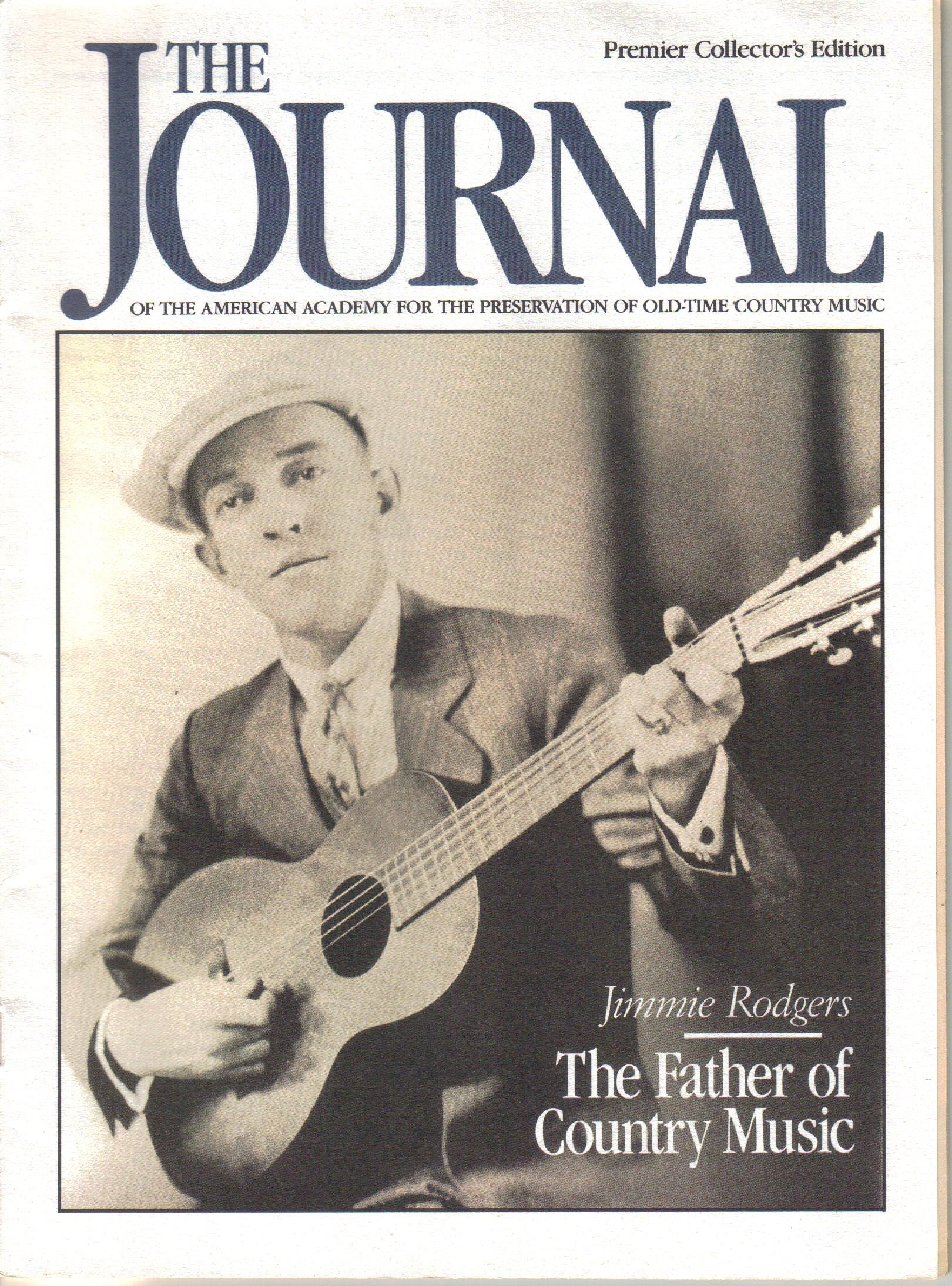 THE JOURNAL OF THE AMERICAN ACADEMY FOR THE PRESERVATION OF OLD-TIME COUNTRY MUSIC Premier Collector's Edition 1991 Volume 1, Number 1 (Jimmie Rodgers The Father of Country Music is on front cover, Hank Williams, Roy Acuff, Uncle Dave Macon, Gene Autry, Bluegrass Bill Monroe, Bob Willis Western Swing, Ernest Tub Honky Tonk Man,, Vol. 1, No. 1)